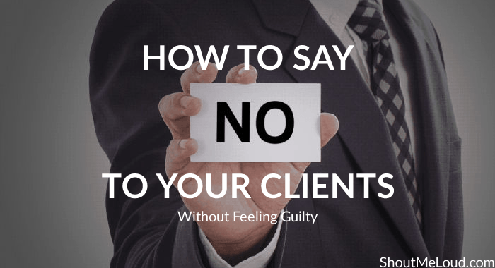 Freelancers: How to Say No To Your Clients Without Feeling Guilty