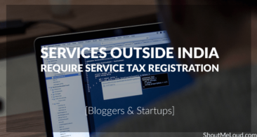 Services outside India Require Service Tax Registration [Bloggers & Startups]
