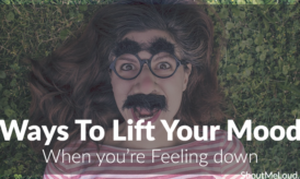 5 Ways To Lift Your Mood When you're Feeling down