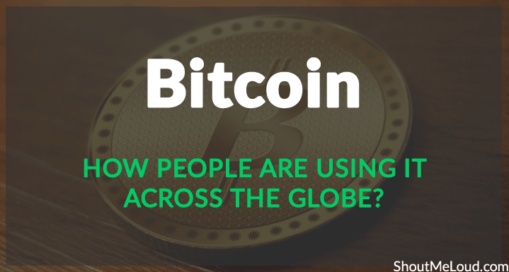 What is Bitcoin & How People are Using it Across the Globe?