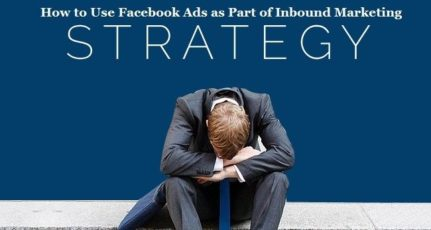 How to Use Facebook Ads as Part of Inbound Marketing Strategy?