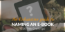 An Easy Guide to Naming your E-book For More Sales