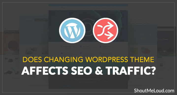 Does Changing WordPress Theme Affect Blog Traffic? Find out Answer here