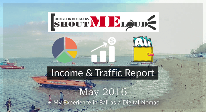 ShoutMeLoud May 2016 Traffic and Income Report - Bali