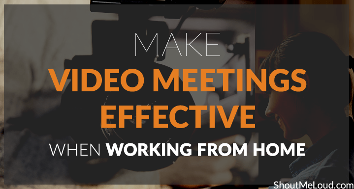 How to Make Video Meetings Effective When Working From Home
