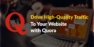 Drive High-Quality Traffic To Your Website with Quora