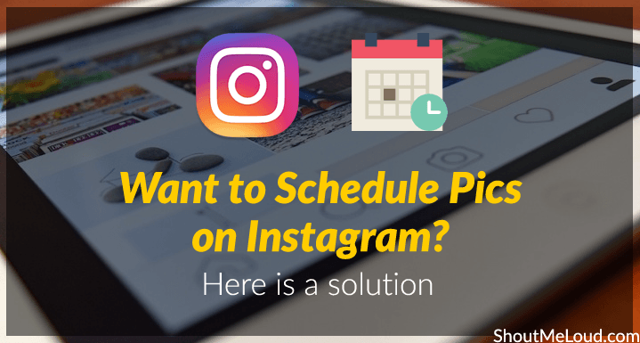 Want to Schedule Pics on Instagram? Here is a solution.