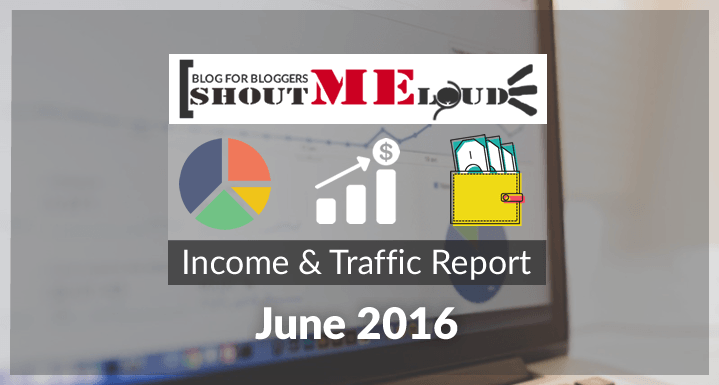 ShoutMeLoud June 2016 Income & Traffic Report