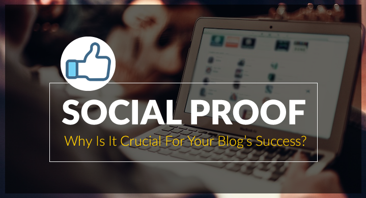 What is Social Proof & Why Is It Crucial For Your Blogs Success?