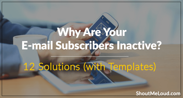 Why Are Your E-mail Subscribers Inactive? 12 Solutions (with Downloadable Templates)
