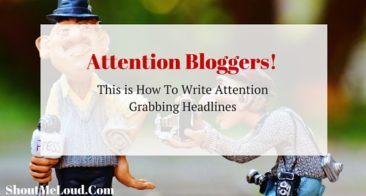 Attention Bloggers! This Is How To Write Attention Grabbing Headlines