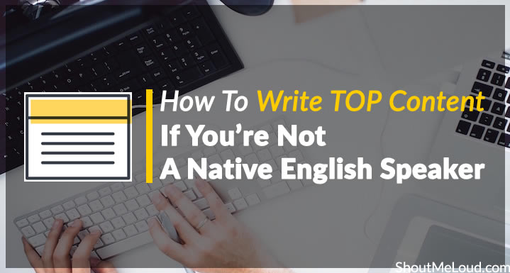 How To Write TOP Content If You're Not A Native English Speaker