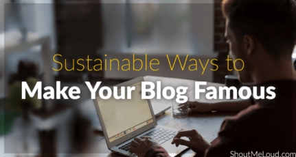 4 Sustainable Ways to Make Your Blog Famous