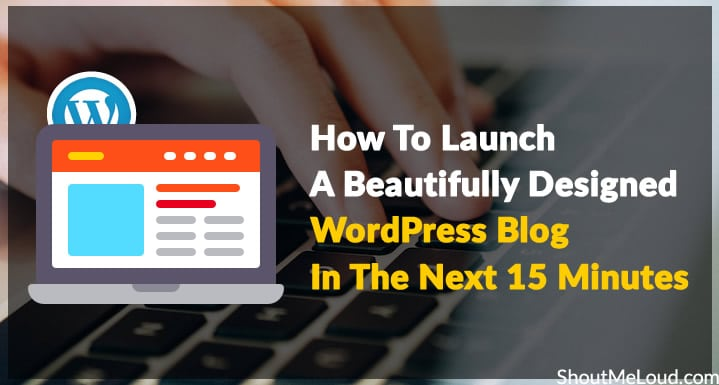 How To Launch A Beautifully Designed WordPress Blog In The Next 15 Minutes