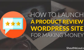 How To Launch A Product Review WordPress Site For Making Money