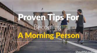 How To Become a Morning Person Even If You Find it Tough