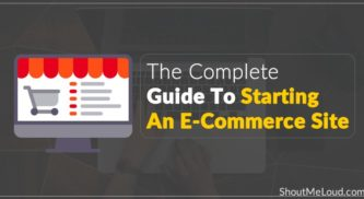The Complete Guide To Starting An E-Commerce Site