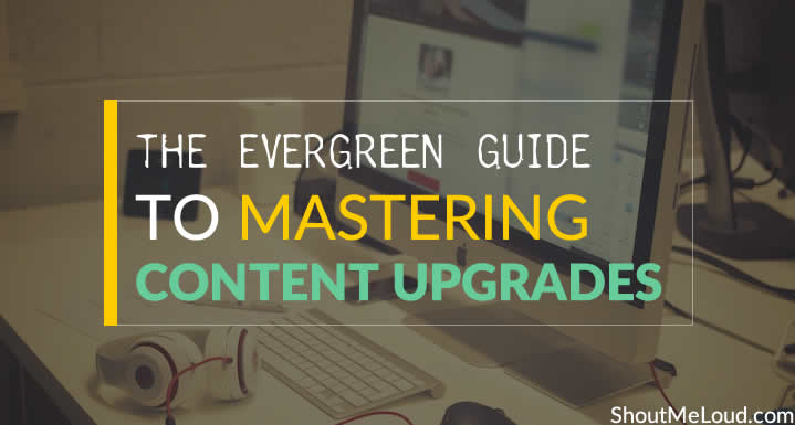 How To Master Content Upgrades To Benefit Your Blog