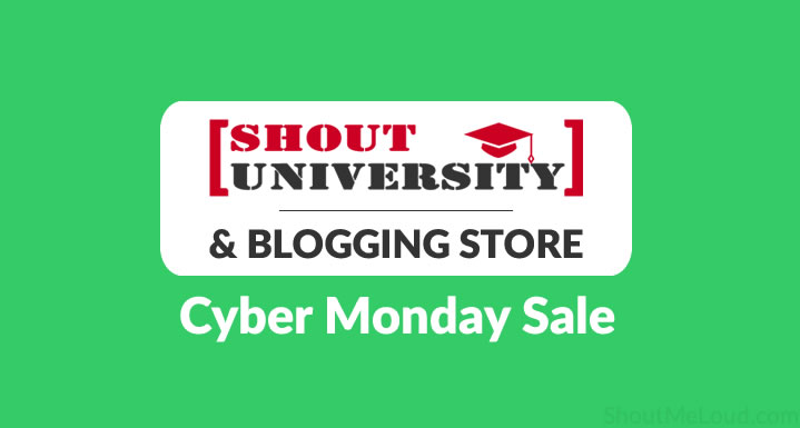 ShoutUniversity & Blogging Store Cyber Monday Sale is Live [Act Fast]
