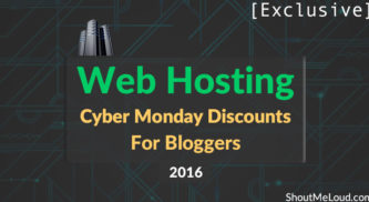 [Exclusive] Web Hosting Cyber Monday Discounts For Bloggers: 2016 Edition