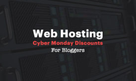 [Exclusive] Web Hosting Cyber Monday Discounts For Bloggers: 2017 Edition