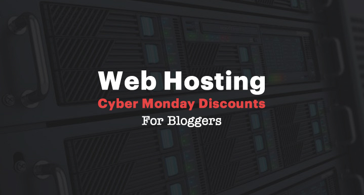 Web Hosting Cyber Monday Discounts For Bloggers