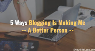 5 Ways Blogging Is Making Me A Better Person
