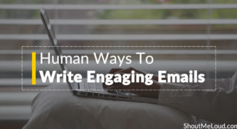 7 Sure-Fire Human Ways To Write Engaging Emails