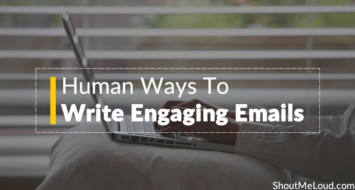 7 Human Ways Which You Can Implement to Write Engaging Email