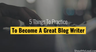 5 Things To Practice To Become A Great Blog Writer