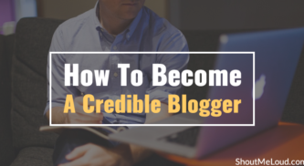 How To Become A Credible Blogger That People Trust