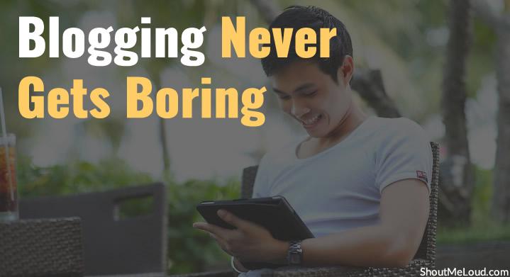 Blogging Never Gets Boring