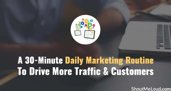A 30-Minute Daily Marketing Routine To Drive More Traffic & Customers