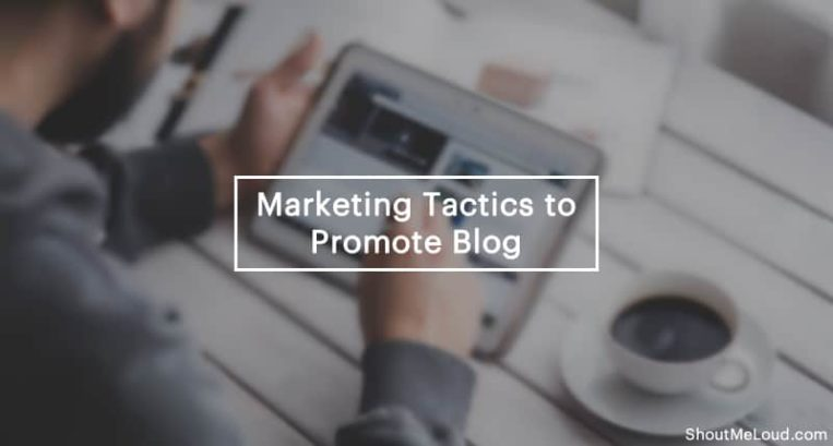6 Marketing Tactics You Must Follow to Promote Your Blog in 2018