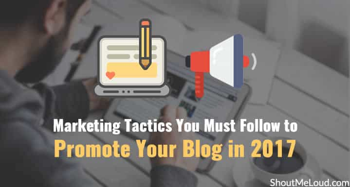 Marketing Tactics You Must Follow to Promote Your Blog in 2017
