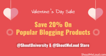 Save 20% On Popular Blogging Products @ShoutUniversity & @ShoutMeLoud Store: Valentine's Day Sale