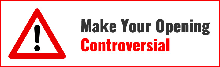 Make Your Opening Controversial