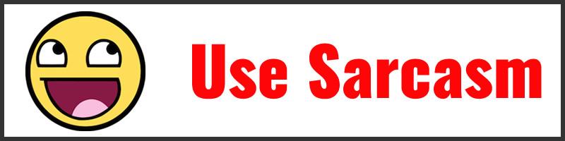Use Sarcasm
