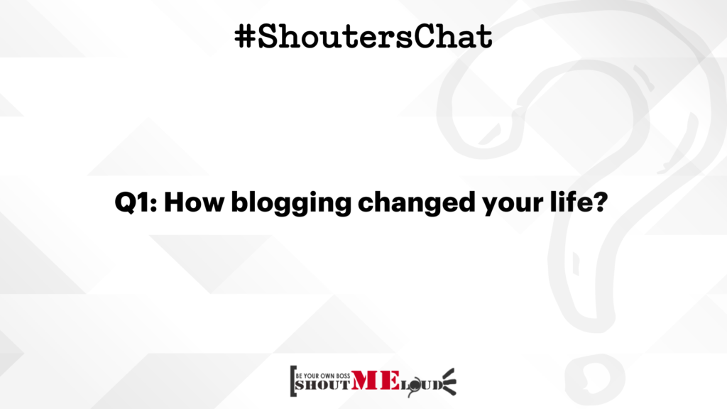 How blogging changed your life? #ShoutersChat