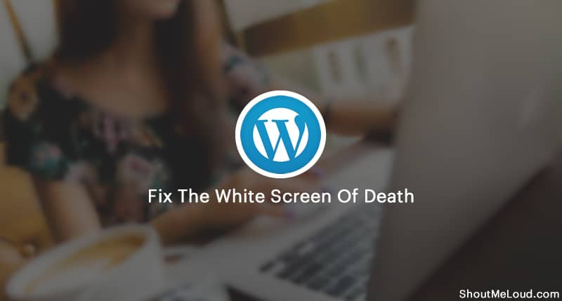 Fix The White Screen Of Death