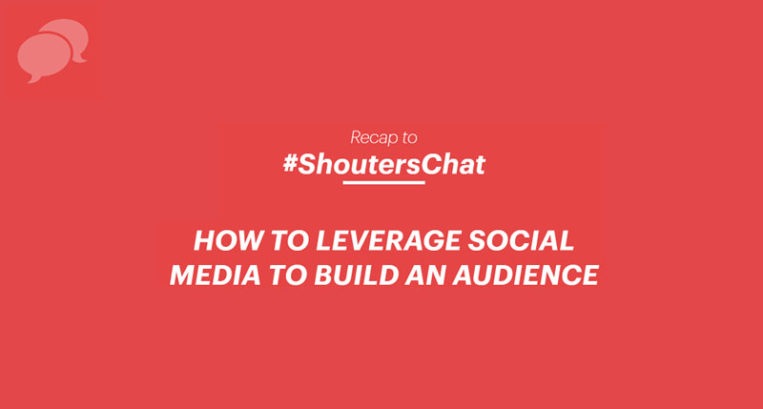 How To Leverage Social Media To Build An Audience – A Shouter's Chat Recap