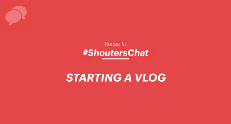 Starting a Vlog – A Recap To #ShoutersChat