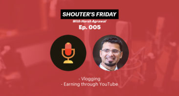 Shouter's Friday Podcast, Ep.005: Video Blogging, Earning through YouTube