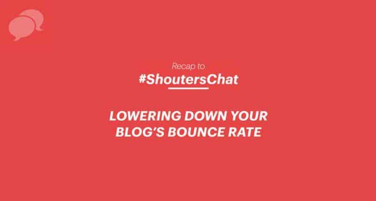 Lowering down your blog's bounce rate – A #ShoutersChat Recap