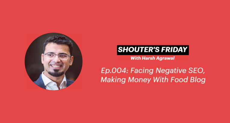 Shouter's Friday Podcast, Ep.004: Facing Negative SEO, Making Money With Food Blog