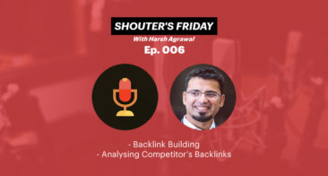 Shouter's Friday Podcast, Ep.006: Backlink Building, Analysing Competitor's Backlinks