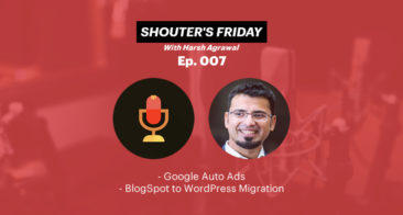 Shouter's Friday Podcast, Ep.007: Google Auto Ads, BlogSpot to WordPress Migration