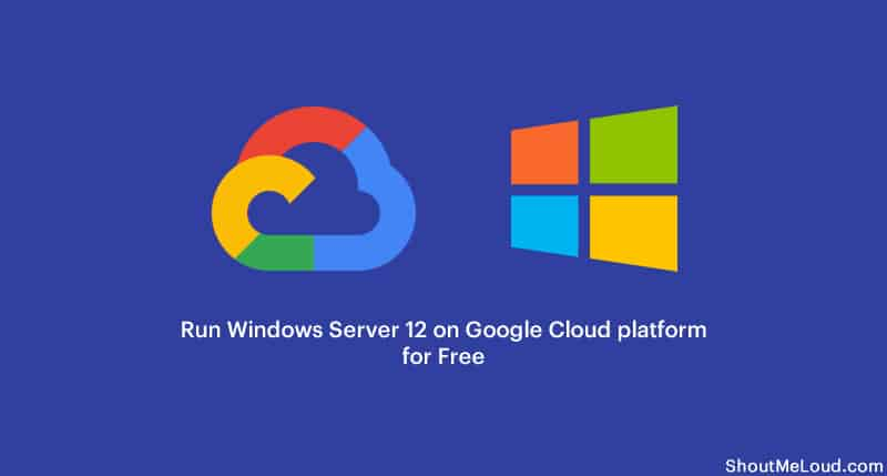 Run Windows Server 12 on Google Cloud platform for Free