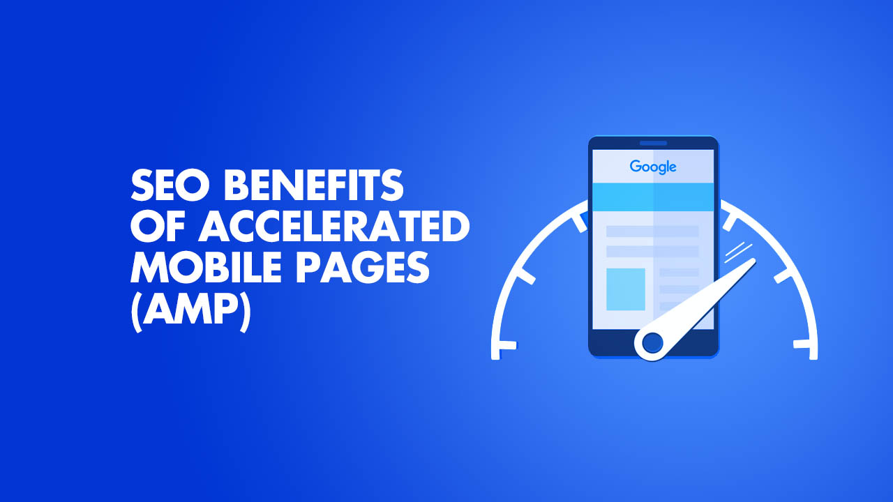 SEO Benefits Of Accelerated Mobile Pages