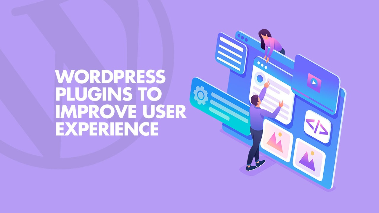 9 WordPress Plugins to Improve User Experience For Happy Readers